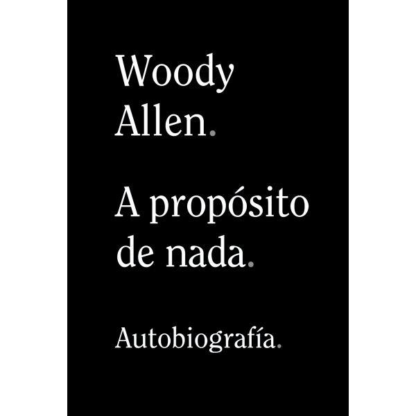WOODY ALLEN. A PROPÓSITO DE NADA
